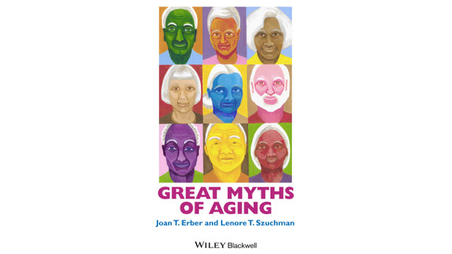Great Myths of Aging by Joan T. Erber and Leonore T. Szuchman