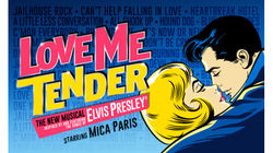 Love Me Tender the new musical inspired by and featuring the music of Elvis Presley